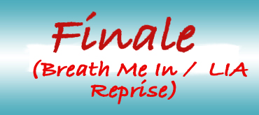 Finale (Breath Me In / LIA Reprise)